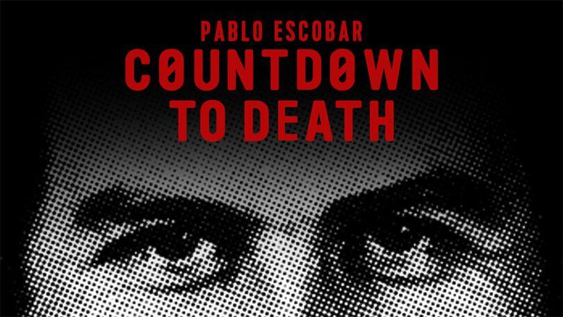 Pablo Escobar Countdown to Death