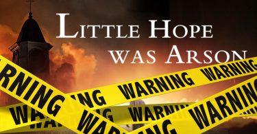 Little Hope Was Arson