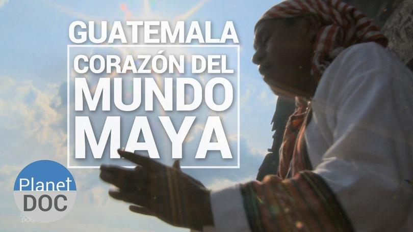 Guatemala Corazón del mundo Maya Netflix